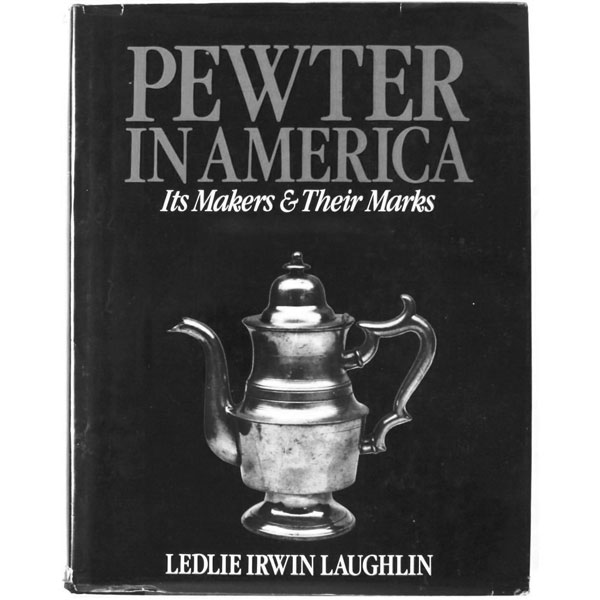 Pewter in America, Volume 3 (1970) by Ledlie Laughlin