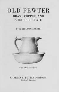 Old Pewter, Brass, Copper and Sheffield Plate (1905) by N. Hudson Moore