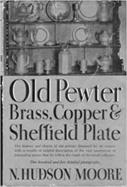 Old Pewter, Brass, Copper and Sheffield Plate (1933) by N. Hudson Moore
